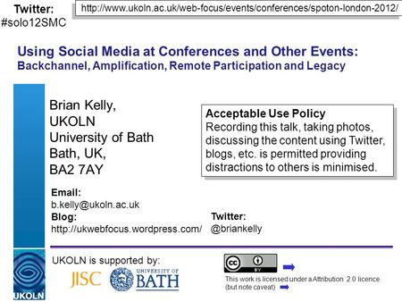 Using Social Media at Conferences and Other Events: Backchannel, Amplification, Remote Participation and Legacy Brian Kelly, UKOLN University of Bath Bath,