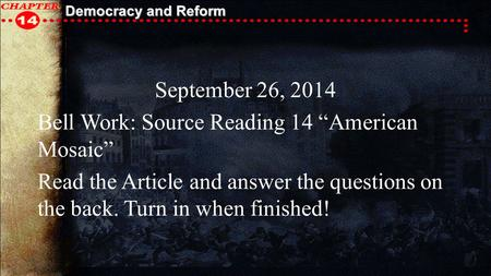 "Democracy and Reform September 26, 2014 Bell Work: Source Reading 14 ""American Mosaic"" Read the Article and answer the questions on the back. Turn in when."