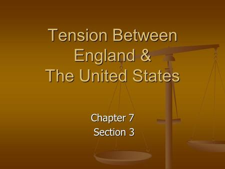 Tension Between England & The United States Chapter 7 Section 3 Section 3.