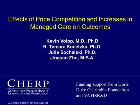 Effects of Price Competition and Increases in Managed Care on Outcomes Kevin Volpp, M.D., Ph.D R. Tamara Konetzka, Ph.D. Julie Sochalski, Ph.D. Jingsan.