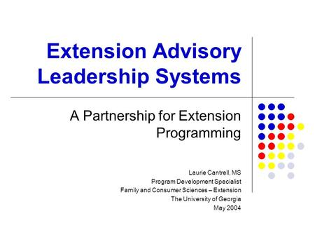 Extension Advisory Leadership Systems A Partnership for Extension Programming Laurie Cantrell, MS Program Development Specialist Family and Consumer Sciences.