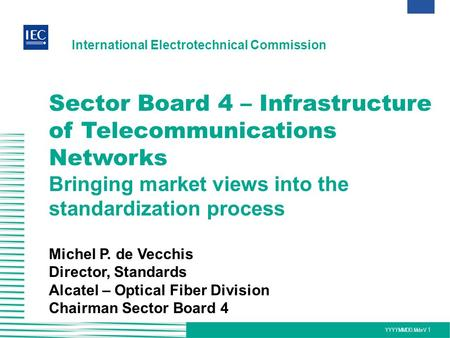 YYYYMMDD.MdeV.1 Sector Board 4 – Infrastructure of Telecommunications Networks Bringing market views into the standardization process Michel P. de Vecchis.