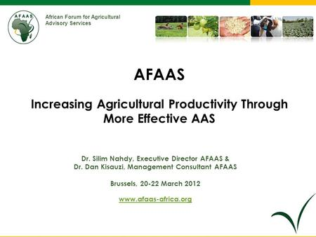 African Forum for Agricultural Advisory Services Dr. Silim Nahdy, Executive Director AFAAS & Dr. Dan Kisauzi, Management Consultant AFAAS Brussels, 20-22.