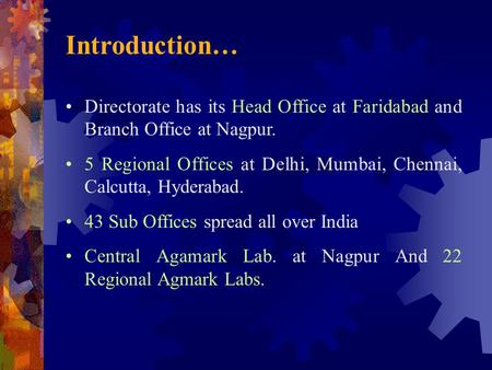 Introduction… Directorate has its Head Office at Faridabad and Branch Office at Nagpur. 5 Regional Offices at Delhi, Mumbai, Chennai, Calcutta, Hyderabad.