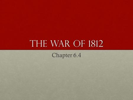 The War of 1812 Chapter 6.4.