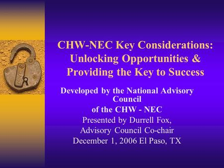 CHW-NEC Key Considerations: Unlocking Opportunities & Providing the Key to Success Developed by the National Advisory Council of the CHW - NEC Presented.