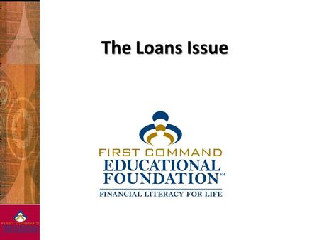 The Loans Issue. Principles Discussed  Debt Consolidation Loans  Mortgage Loans  Home Equity Loans  Auto Loans  Education Loans.