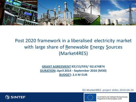 Technology for a better society Post 2020 framework in a liberalised electricity market with large share of Renewable Energy Sources (Market4RES) GRANT.