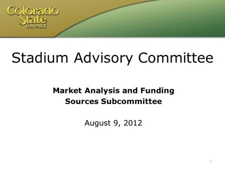 Market Analysis and Funding Sources Subcommittee August 9, 2012 1 Stadium Advisory Committee.