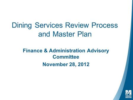 Dining Services Review Process and Master Plan Finance & Administration Advisory Committee November 28, 2012.