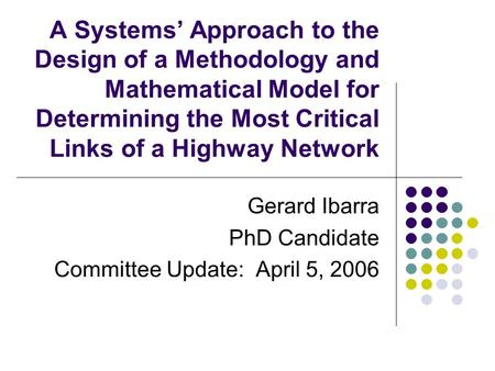 A Systems' Approach to the Design of a Methodology and Mathematical Model for Determining the Most Critical Links of a Highway Network Gerard Ibarra PhD.