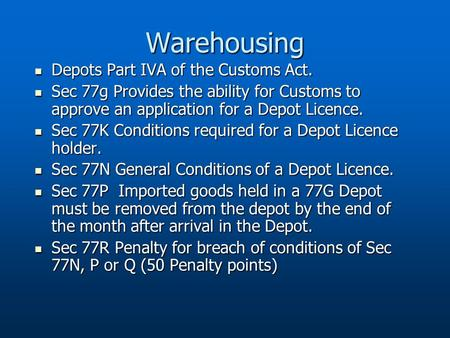 Warehousing Depots Part IVA of the Customs Act. Depots Part IVA of the Customs Act. Sec 77g Provides the ability for Customs to approve an application.