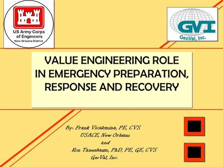 VALUE ENGINEERING ROLE IN EMERGENCY PREPARATION, RESPONSE AND RECOVERY VALUE ENGINEERING ROLE IN EMERGENCY PREPARATION, RESPONSE AND RECOVERY By: Frank.