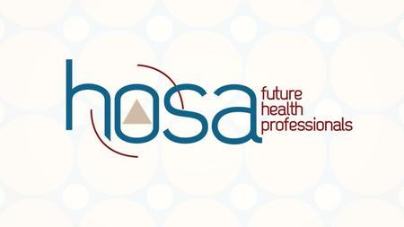 HOSA 101-The Basics Committed to Building a Pipeline of Future Health Care Professionals.