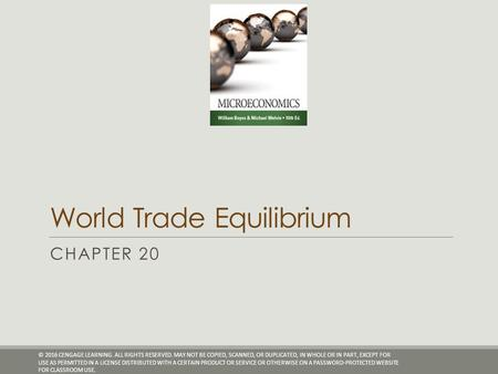 World Trade Equilibrium CHAPTER 20 © 2016 CENGAGE LEARNING. ALL RIGHTS RESERVED. MAY NOT BE COPIED, SCANNED, OR DUPLICATED, IN WHOLE OR IN PART, EXCEPT.