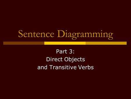 Sentence Diagramming Part 3: Direct Objects and Transitive Verbs.