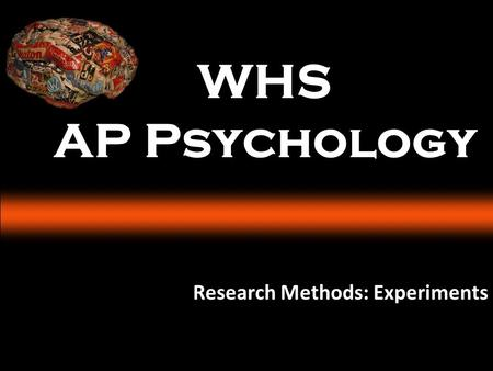 WHS AP Psychology Research Methods: Experiments. I CAN ANSWER How do psychologists use the scientific method to study behavior and mental processes? What.