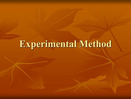 Experimental Method. METHODS IN PSYCHOLOGY 1.Experimental Method 2.Observation Method 3.Clinical Method.