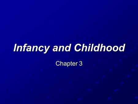 Infancy and Childhood Chapter 3.