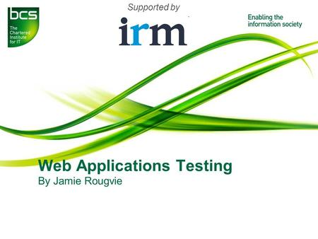 Web Applications Testing By Jamie Rougvie Supported by.