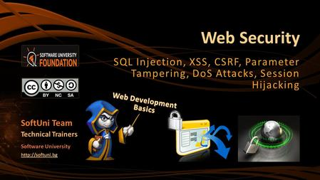Web Security SQL Injection, XSS, CSRF, Parameter Tampering, DoS Attacks, Session Hijacking SoftUni Team Technical Trainers Software University