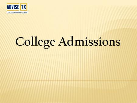 College Admissions.  Tests –  SAT  ACT  SAT subject tests  GPA (Grade Point Average) – 4.0 scale  (Student Grade x 4)/100  Research the universities.
