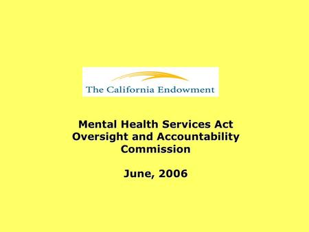Mental Health Services Act Oversight and Accountability Commission June, 2006.