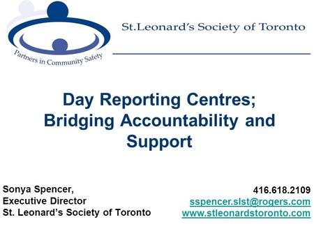 Sonya Spencer, Executive Director St. Leonard's Society of Toronto Day Reporting Centres; Bridging Accountability and Support 416.618.2109
