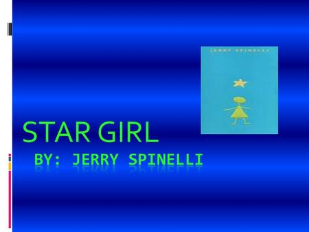 STAR GIRL. MAIN CHARACTERS Star girl that is nice to ever body and never gets in trouble with the teachers. She is static through the whole story because.