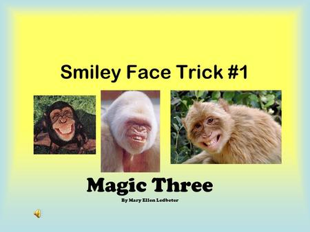 Smiley Face Trick #1 Magic Three By Mary Ellen Ledbeter.
