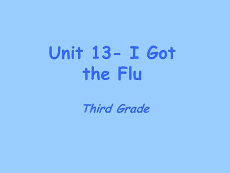 Unit 13- I Got the Flu Third Grade. absorb To soak something up or take it in. After Bob spilled water on the floor, we used a mop to absorb it. Part.