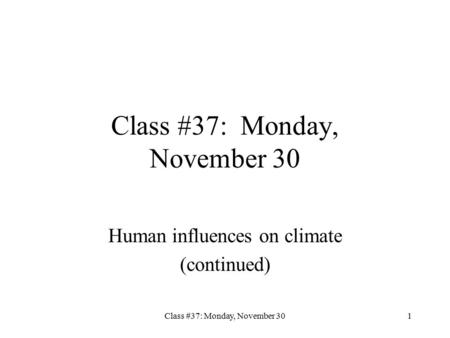 Class #37: Monday, November 301 Human influences on climate (continued)