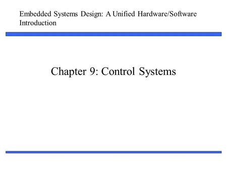 Embedded Systems Design: A Unified Hardware/Software Introduction 1 Chapter 9: Control Systems.