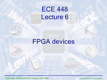 George Mason University ECE 448 – FPGA and ASIC Design with VHDL FPGA devices ECE 448 Lecture 6.
