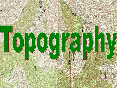 Topography. Topography The Shape of the land Topography of an area is determined by: Elevation: Relief: height above sea level difference in elevation.