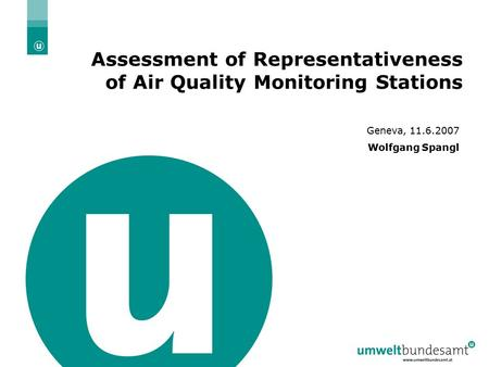 26.10. 2006 | Folie 1 Assessment of Representativeness of Air Quality Monitoring Stations Geneva, 11.6.2007 Wolfgang Spangl.