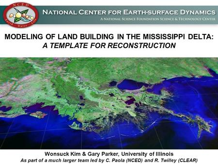 1 MODELING OF LAND BUILDING IN THE MISSISSIPPI DELTA: A TEMPLATE FOR RECONSTRUCTION Wonsuck Kim & Gary Parker, University of Illinois As part of a much.