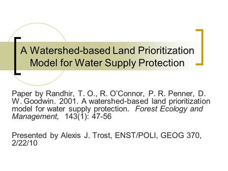 A Watershed-based Land Prioritization Model for Water Supply Protection Paper by Randhir, T. O., R. O'Connor, P. R. Penner, D. W. Goodwin. 2001. A watershed-based.