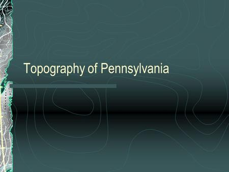 Topography of Pennsylvania. 5 major regions of PA.