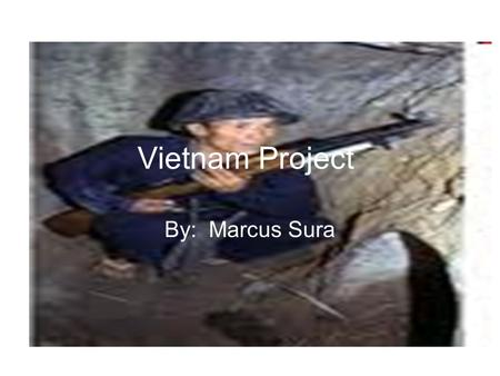 Vietnam Project By: Marcus Sura. December 11, 1961 The first helicopters landed in Vietnam on this date. Its important because it was the first real amount.