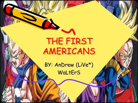 THE FIRST AMERICANS BY: AnDrew (LiVe*) WaLtErS. THE FIRST AMERICANS. Native Americans. Traditionally, Native Americans are believed to have descended.