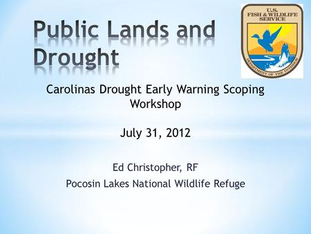 Ed Christopher, RF Pocosin Lakes National Wildlife Refuge Carolinas Drought Early Warning Scoping Workshop July 31, 2012.