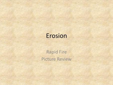 Erosion Rapid Fire Picture Review. What is the geologic structure?