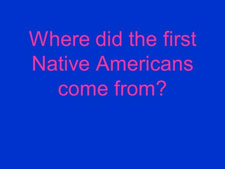Where did the first Native Americans come from?. Siberia in Asia.