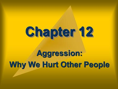 Chapter 12 Aggression: Why We Hurt Other People. Chapter Outline I. What is Aggression?