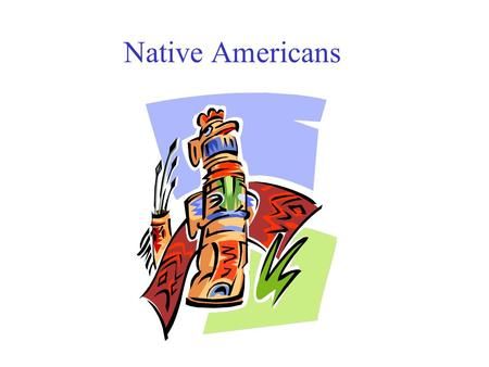 Native Americans. Essential Questions What cultural regions did early Native Americans live in? Which tribes lived in the different areas? What factors.