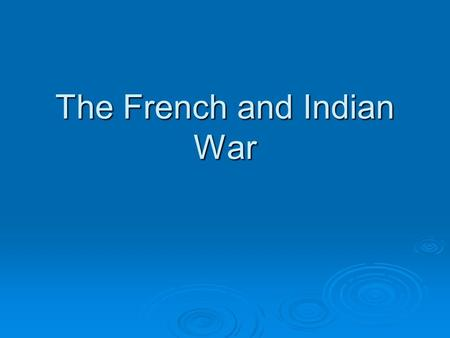 "The French and Indian War. Check the Chart  According to the ""Contending for a Continent Chart"" in America which country has the upper hand? Why?  What."