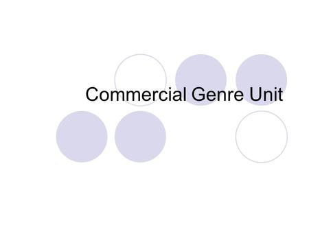 Commercial Genre Unit. Definition of Genre: A category or grouping of literary or artistic works that share certain general stylistic elements, forms.