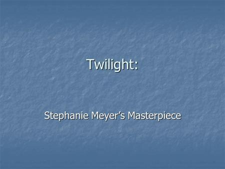 Twilight: Stephanie Meyer's Masterpiece. Summary: Basically, it's a forbidden love story between Bella and Edward. Basically, it's a forbidden love story.