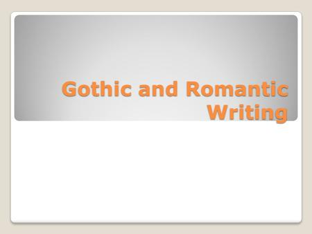 Gothic and Romantic Writing. Element of the Gothic Novel Setting in a castle or other dark abandoned place. Often there are trap doors, secret rooms,